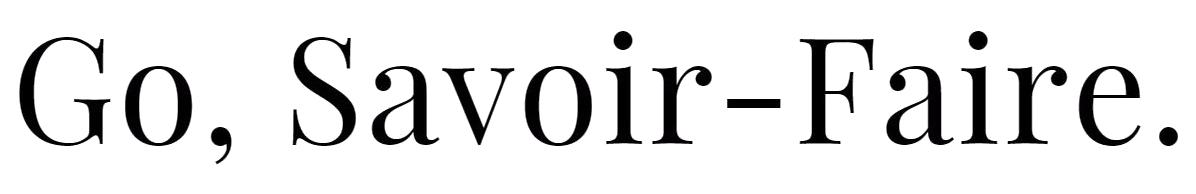Go, Savoir-Faire.